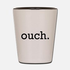 Ouch Shot Glass