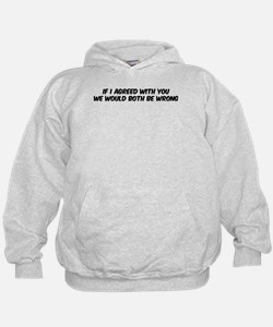 If I agreed with you Hoodie