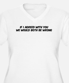 If I agreed with you T-Shirt