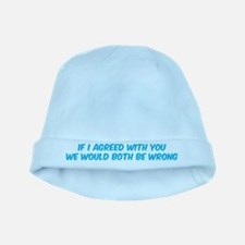 If I agreed with you baby hat