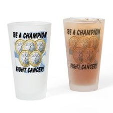 Be A Champion Fight Cancer Drinking Glass