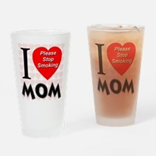 I Love Mom Please Stop Smokin Drinking Glass