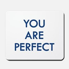 You Are Perfect Mousepad