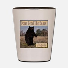 Don't Feed The Bears They Eat People! Shot Glass