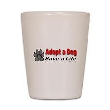 Adopt a dog! Save a life! Shot Glass