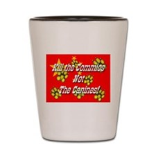 Kill the Commies Not the Cani Shot Glass