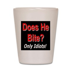Does He Bite? Only Idiots! Shot Glass