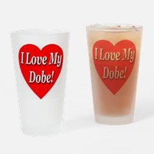 I Love My Dobe! Drinking Glass