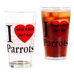 I Love Parrots Adopt A Bird D Drinking Glass