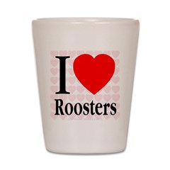 I Love Roosters Shot Glass