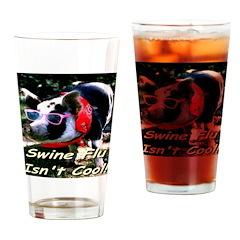 Swine Flu Isn't Cool Drinking Glass