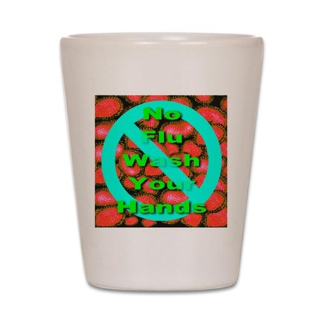 No Flu Wash Your Hands Shot Glass