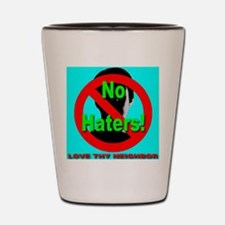 No Haters Love Thy Neighbor Shot Glass