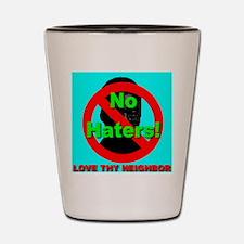 No Haters Love Thy Neighbor S Shot Glass