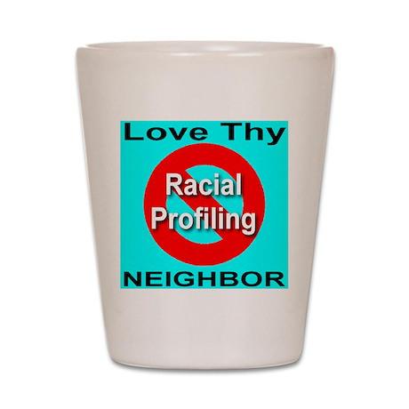 No Racial Profiling Love Thy Shot Glass
