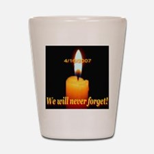 4/16/2007 We will never forge Shot Glass