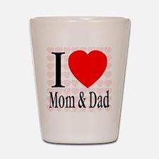 I Love Mom & Dad Shot Glass