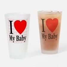 I Love My Baby Drinking Glass