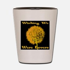 Wishing We Were Lovers Shot Glass