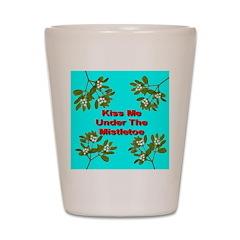 Kiss Me Under The Mistletoe Shot Glass