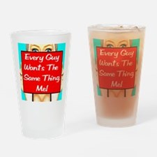 Every Guy Wants The Same Thin Drinking Glass