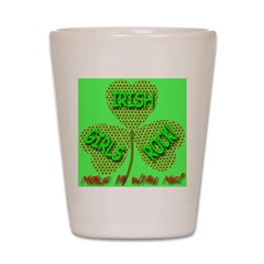 Make It With Me! Irish Girls Shot Glass