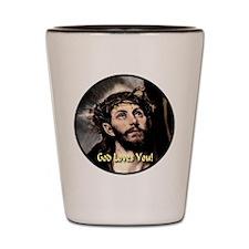 God Loves You! Shot Glass