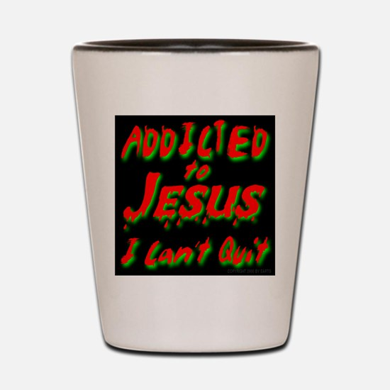 Addicted to Jesus I Can't Qui Shot Glass