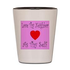 Love Thy Neighbor As Thy Self Shot Glass