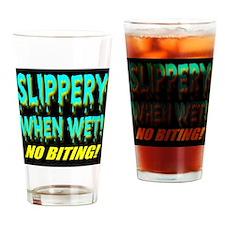 Slippery When Wet! No Biting! Drinking Glass