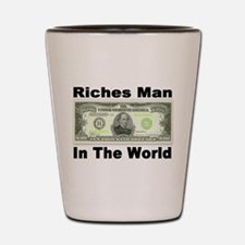 Riches Man In The World Shot Glass