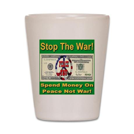 Spend Money On Peace Not War Shot Glass