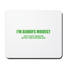I'm always modest Mousepad