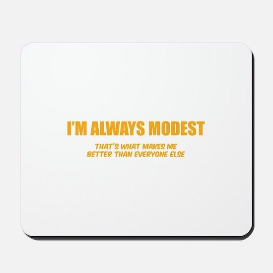 I'm always modest Mousepad