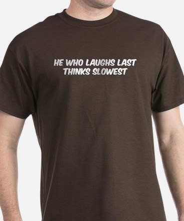 Who laughs last thinks slowest T-Shirt