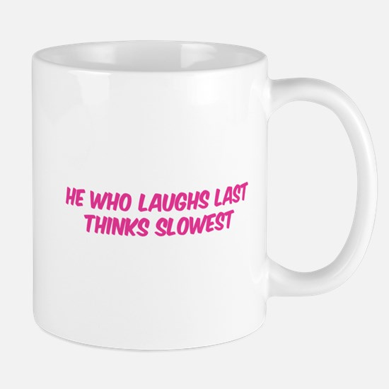 Who laughs last thinks slowest Mug