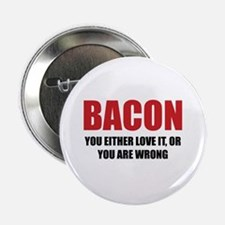 """Bacon you either love it 2.25"""" Button (10 pack)"""