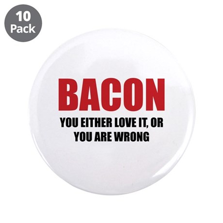 "Bacon you either love it 3.5"" Button (10 pack)"