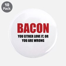 """Bacon you either love it 3.5"""" Button (10 pack)"""