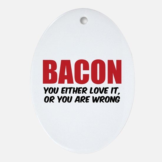 Bacon you either love it Ornament (Oval)