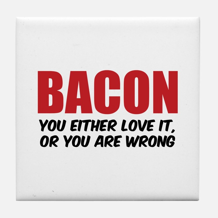 Bacon you either love it Tile Coaster