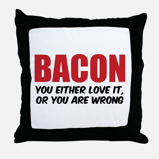 Bacon you either love it Throw Pillow