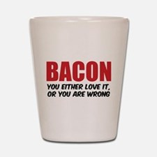 Bacon you either love it Shot Glass