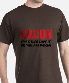 Bacon you either love it T-Shirt