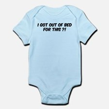 I got out of bed for this?! Infant Bodysuit