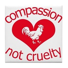 Compassion not cruelty Tile Coaster