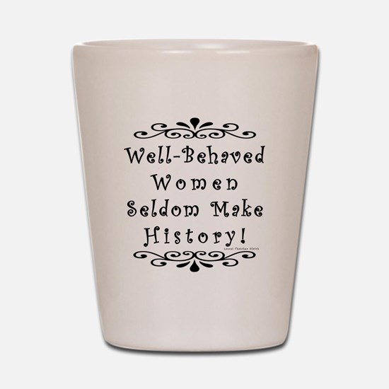Well-Behaved Women Shot Glass