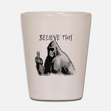 BELIEVE THIS! Shot Glass