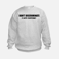 I don't discriminate Sweatshirt
