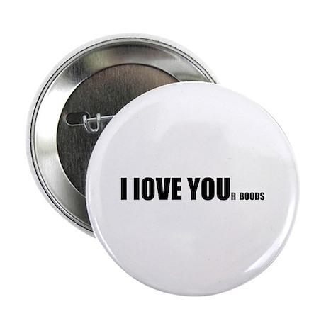 "I LOVE YOUr boobs 2.25"" Button"
